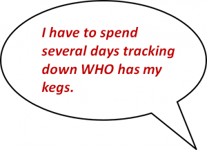 I have to spend several days tracking down who exactly has my kegs