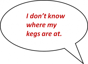 I don;t know where my kegs are at