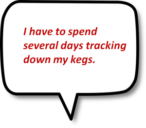 I have to spend several days tracking down my kegs
